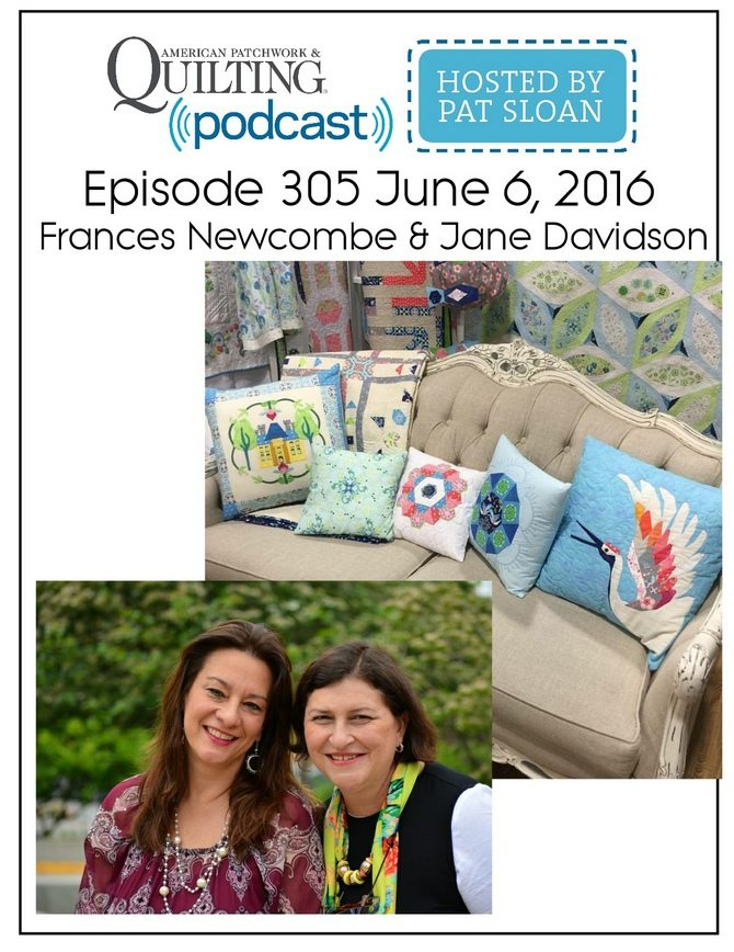American Patchwork Quilting Pocast episode 305 Frances Newcombe and Jane Davidson